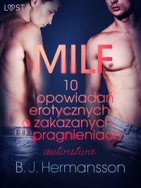 MILF. 10 opowiadań erotycznych o zakazanych pragnieniach - B. J. Hermansson - ebook