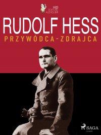 Rudolf Hess. Przywódca – zdrajca - Lucas Pavetto - ebook