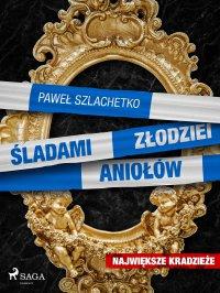 Śladami złodziei aniołów - Paweł Szlachetko - ebook