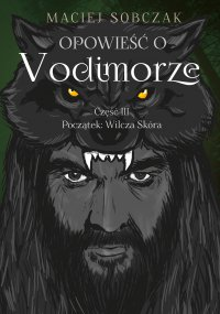 Opowieść o Vodimorze. Część III. Początek: Wilcza Skóra - Maciej Sobczak - ebook