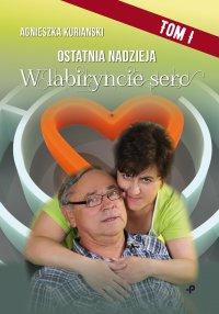 Ostatnia nadzieja. Tom I. W labiryncie serc - Agnieszka Kurianski - ebook