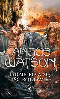 Gdzie boją się iść bogowie - Angus Watson - ebook