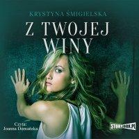 Z twojej winy - Krystyna Śmigielska - audiobook
