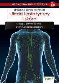 Medycyna holistyczna. Tom XII Układ limfatyczny i skóra. Detoks, odmładzanie i eliminacja patogenów - dr Rosina Sonnenschmidt - ebook