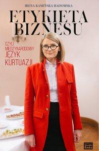 Etykieta biznesu, czyli międzynarodowy język kurtuazji - Irena Kamińska-Radomska - ebook
