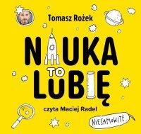 Nauka. To lubię - Tomasz Rożek - audiobook