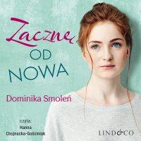 Zacznę od nowa - Dominika Smoleń - audiobook