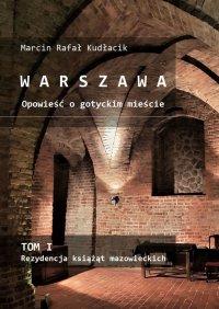 WARSZAWA Opowieść ogotyckim mieście - Marcin Kudłacik - ebook