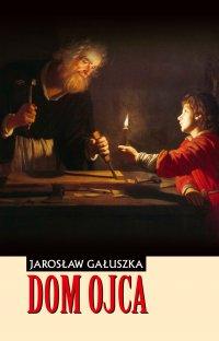 Dom Ojca - Jarosław Gałuszka - ebook