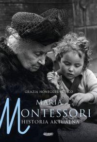 Maria Montessori. Historia aktualna - Grazia Honegger Fresco - ebook