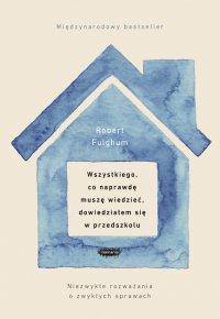 Wszystkiego, co naprawdę muszę wiedzieć, dowiedziałem się w przedszkolu - Robert Fulghum - ebook
