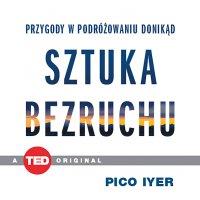 Sztuka bezruchu. Przygody w podróżowaniu donikąd - Pico Iyer - audiobook