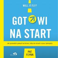 Gotowi na start. Jak sprawdzić pomysł na biznes, żeby nie stracić czasu i pieniędzy - Pat Flynn - audiobook