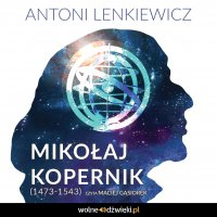 Mikołaj Kopernik (1473-1543) - Antoni Lenkiewicz - audiobook