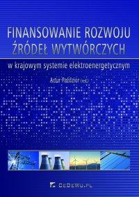 Finansowanie rozwoju źródeł wytwórczych w krajowym systemie elektroenergetycznym - Artur Paździor - ebook