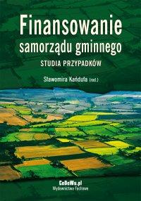 Finansowanie samorządu gminnego. Studia przypadków - Sławomira Kańduła - ebook