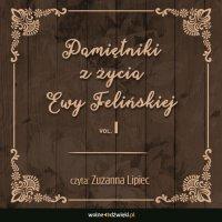 Pamiętniki z życia Ewy Felińskiej. Tom I - Ewa Felińska - audiobook