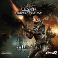 Legion nieśmiertelnych. Tom 1. Świat stali - B.V. Larson - audiobook