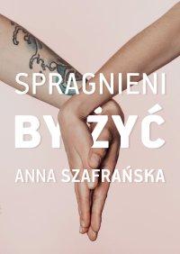 Spragnieni, by żyć - Anna Szafrańska - ebook