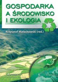 Gospodarka a środowisko i ekologia. Wydanie III - Krzysztof Małachowski - ebook