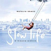 Slow life w wielkim mieście - Natalia Kraus - audiobook