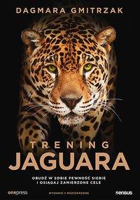 Trening Jaguara. Obudź w sobie pewność siebie i osiągaj zamierzone cele - Dagmara Gmitrzak - ebook