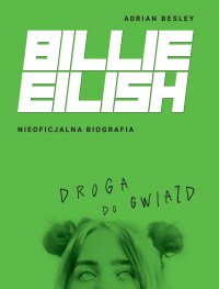 Billie Eilish. Droga do gwiazd. Nieoficjalna biografia - Adrian Besley - ebook