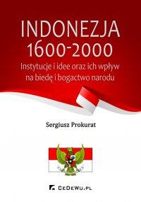 Indonezja 1600-2000. Instytucje i idee oraz ich wpływ na biedę i bogactwo kraju - Sergiusz Prokurat - ebook