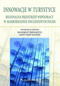 Innowacje w turystyce. Regionalna przestrzeń współpracy w makroregionie południowym Polski - Małgorzata Bednarczyk - ebook