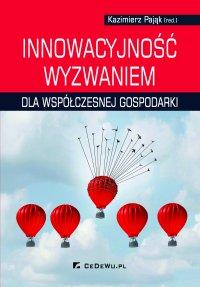 Innowacyjność wyzwaniem dla współczesnej gospodarki - prof. Kazimierz Pająk - ebook
