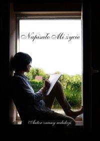 Napisało Mi życie - Autor znany redakcji - ebook