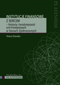 Instytucje finansowe z sercem – historia i teraźniejszość unii kredytowych w Stanach Zjednoczonych - Teresa Orzeszko - ebook
