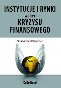 Instytucje i rynki wobec kryzysu finansowego – źródła i konsekwencje kryzysu - Anna Matysek-Jędrych (red.) - ebook