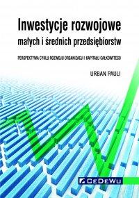 Inwestycje rozwojowe małych i średnich przedsiębiorstw. Perspektywa cyklu rozwoju organizacji i kapitału całkowitego - Urban Pauli - ebook