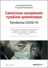 Całościowe zarządzanie ryzykiem systemowym. Pandemia COVID-19 - prof. dr hab. Jan Krzysztof Solarz - ebook