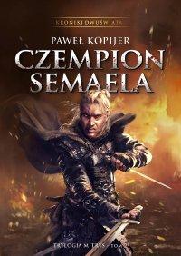 Czempion Semaela. Kroniki Dwuświata. Tom II - Paweł Kopijer - ebook