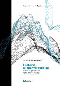 Historie eksperymentalne. Szkice o gatunkach radia artystycznego - Natalia Kowalska-Elkader - ebook