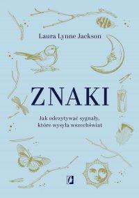 Znaki. Jak odczytywać sygnały, które wysyła wszechświat - Laura Lynne Jackson - ebook
