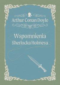 Wspomnienia Sherlocka Holmesa - Arthur Conan Doyle - ebook
