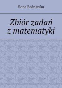 Zbiór zadań zmatematyki - Ilona Bednarska - ebook