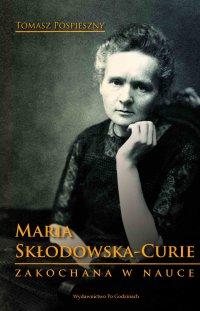 Maria Skłodowska-Curie. Zakochana w nauce - Tomasz Pospieszny - ebook