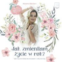 Jak zmieniłam życie w rok - Malwina Bakalarz - audiobook