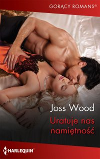 Uratuje nas namiętność - Joss Wood - ebook