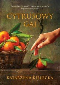 Cytrusowy gaj - Katarzyna Kielecka - ebook