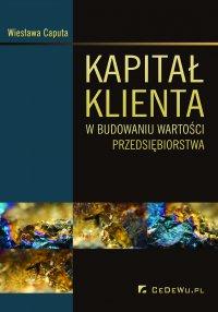 Kapitał klienta w budowaniu wartości przedsiębiorstwa - Wiesława Caputa - ebook