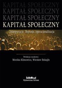 Kapitał społeczny – interpretacje, impresje, operacjonalizacja - Monika Klimowicz - ebook