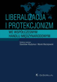 Liberalizacja i protekcjonizm we współczesnym handlu międzynarodowym - Stanisław Wydymus - ebook