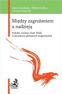 Między zagrożeniem a nadzieją. Polityka rozwoju miast Polski w kontekście globalnych megatrendów - Anna Karwińska - ebook