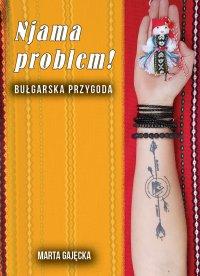 Njama problem! Bułgarska przygoda - Marta Gajęcka - ebook