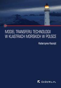 Model transferu technologii w klastrach morskich w Polsce - Katarzyna Kazojć - ebook
